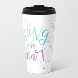 Living is so Dear Travel Mug