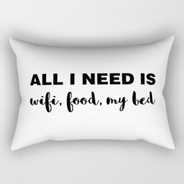 All I Need is Wifi, Food, My Bed Rectangular Pillow
