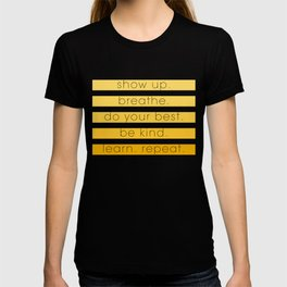 show up. breathe. do your best. T-shirt