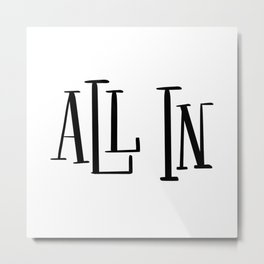 All In: white Metal Print