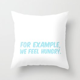 Men Have Feelings Too! For Example, We Feel Hungry Throw Pillow