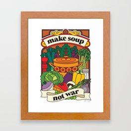 Make Soup Not War Framed Art Print