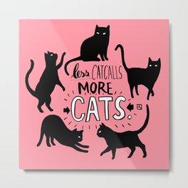 Less Catcalls More CATS. Metal Print
