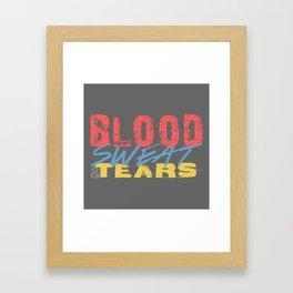 Blood, Sweat, & Tears Framed Art Print