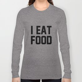 I Eat Food Long Sleeve T-shirt