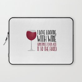 I Love Cooking With Wine Sometimes I Even Add It To The Food Laptop Sleeve