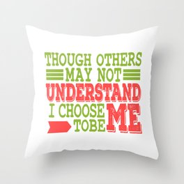 """A Nice Choosing Theme Tee For You Who Chooses Carefully """"Though Others May Not Understand"""" T-shirt Throw Pillow"""