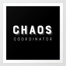Chaos Coordinator Art Print