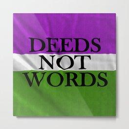 DEEDS NOT WORDS Metal Print