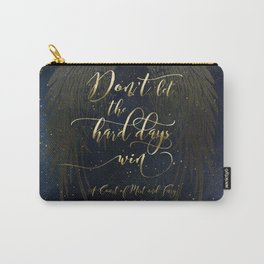 Don't let the hard days win. A Court of Mist and Fury (ACOMAF) Carry-All Pouch