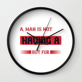 A man is not paid for having a head and hands, but for using them Wall Clock
