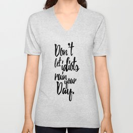Don't Let Idiots Ruin Your Day Black White Quote Unisex V-Neck