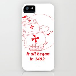American continent - It all began in 1492 - Happy Columbus Day iPhone Case