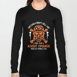 vietnam didnt kill me but the agent orange sure is trying too veteran t-shirts Long Sleeve T-shirt