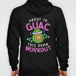 About To Guac This Damn Workout Hoody