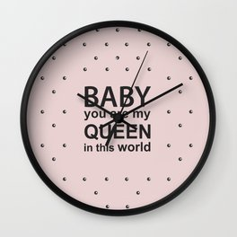 Baby you are my Queen Wall Clock