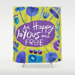 Be Happy, Joyous, and Free Shower Curtain