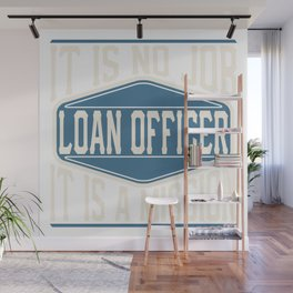 Loan Officer  - It Is No Job, It Is A Mission Wall Mural