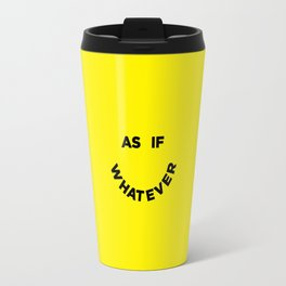 As If Whatever Travel Mug