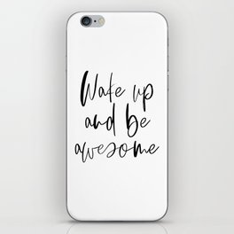 Wake Up and Be Awesome, Inspirational Quote, Printable Art, Bedroom Decor iPhone Skin