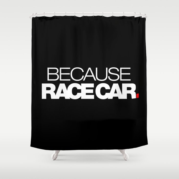 BECAUSE RACE CAR v2 HQvector Shower Curtain