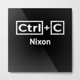 Nixon Name, Ctrl C Nixon Ctrl V Metal Print