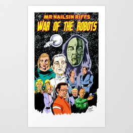 Mr Nailsin Riffs War Of The Robots! Art Print