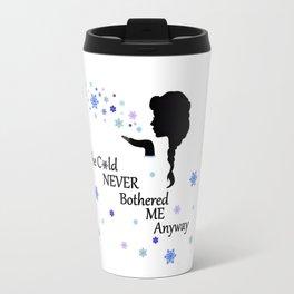 Cold never bothered me anyway Travel Mug