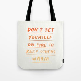 Don't Set Yourself On Fire Quote Tote Bag