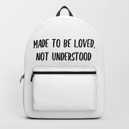 Made to be loved, not understood. Backpack