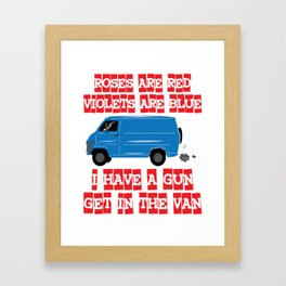 Roses Are Red Violets Are Blue I Have A Gun Get In The Van Framed Art Print