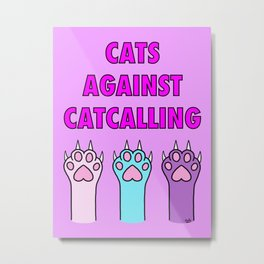 Cats Against Catcalling 2 Metal Print