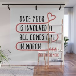 it all comes out in moron Wall Mural