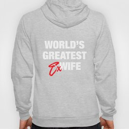 World's Greatest Ex-Wife - Funny Divorced Woman Hoody