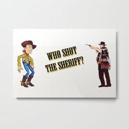 Who Shot The Sheriff? Metal Print