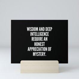 Wisdom and deep intelligence require an honest appreciation of mystery Mini Art Print