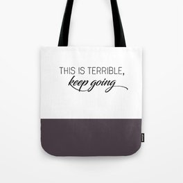This is Terrible, Keep Going-MFM Tote Bag