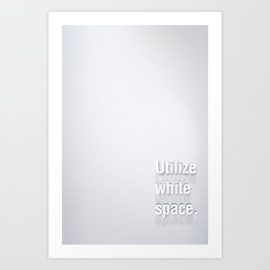 Design Advice (Utilize white space.) Art Print