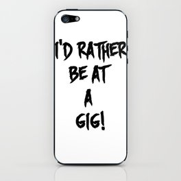 I'D RATHER BE AT A GIG. iPhone Skin