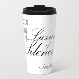 Let Us Have the Luxury of Silence - Jane Austen quote from Mansfield Park Travel Mug
