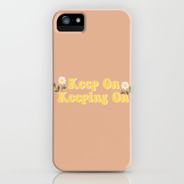 Keep on keeping on iPhone Case