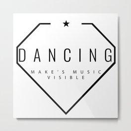 Dancing is music made visible. Metal Print