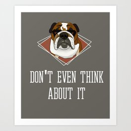 English Bulldog Portrait with Funny Text Don't Even Think About It Art Print