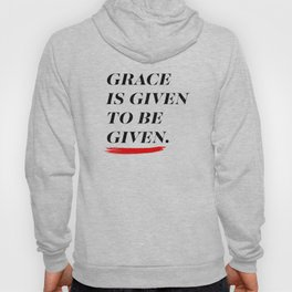Grace is given to be given. Hoody