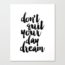 don't quit your day dream, inspirational quote,motivational poster,printable art,dream quote Canvas Print