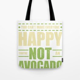 Avocado Lover You Can't Make Everyone Happy Not an Avocado Tote Bag