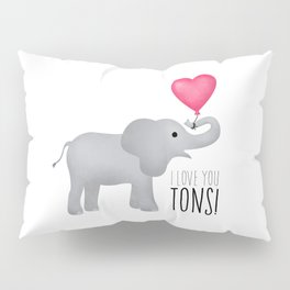 I Love You Tons! Pillow Sham
