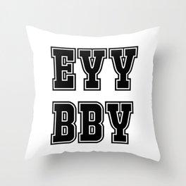 EYY BBY Throw Pillow