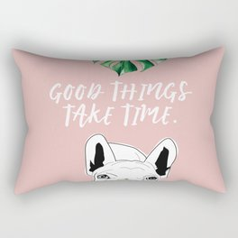 Good things take time.  Frenchie Rectangular Pillow