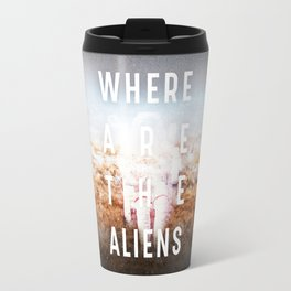 WHERE ARE THE ALIENS? Travel Mug